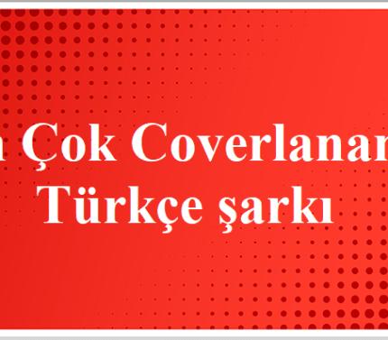 En çok coverlanan 5 Türkçe şarkı
