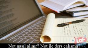Not nasıl alınır? Not ile ders çalışma?