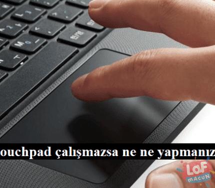 Laptop Touchpad çalışmazsa ne yapmanız gerekir