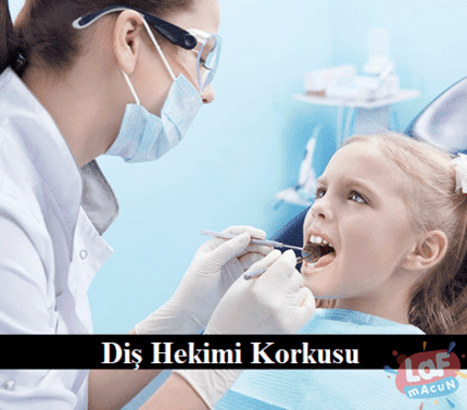 Diş Hekimi Korkusu - diş doktoru korkusu