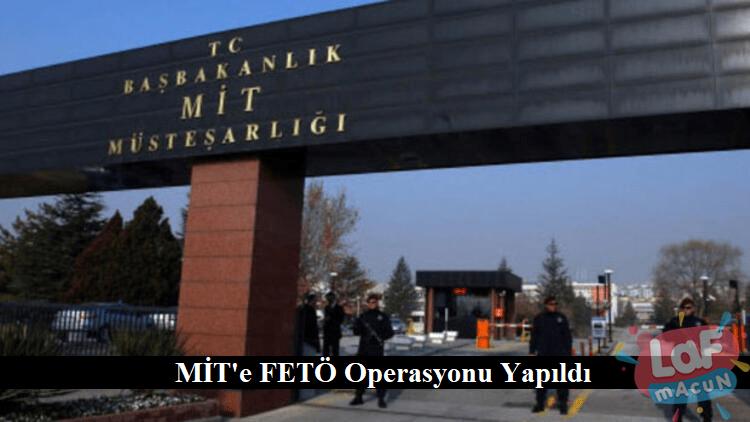 MİT'e FETÖ Operasyonu Yapıldı