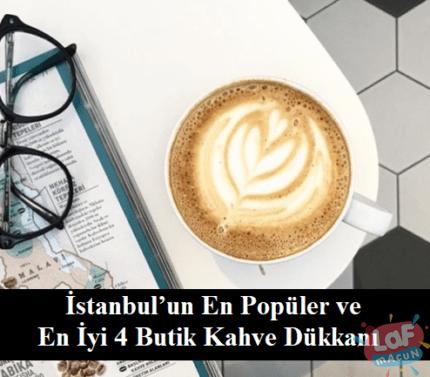 İstanbul'un En Popüler ve En İyi 4 Butik Kahve Dükkanı