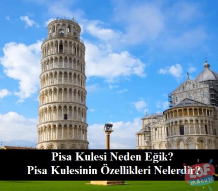 Pisa Kulesi Neden Eğik? Pisa Kulesinin Özellikleri Nelerdir?
