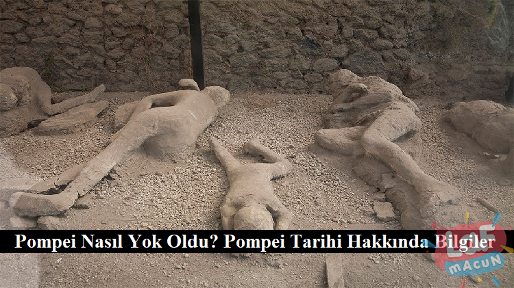 Pompei Nasıl Yok Oldu? Pompei Tarihi Hakkında Bilgiler