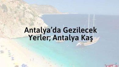 Photo of Antalya'da Gezilecek Yerler; Antalya Kaş